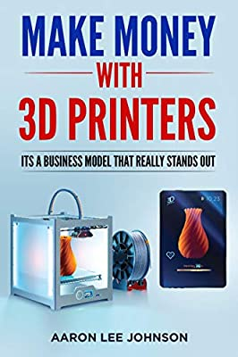 Make Money with 3D Printers: A Business Model that Really Stands Out!