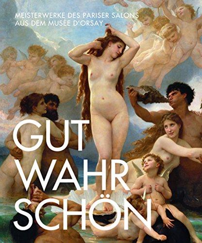 Gut. Wahr. Schön.: Meisterwerke des Pariser Salons aus dem Musée d'Orsay