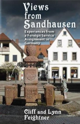 Views from Sandhausen: Experiences from a Foreign Service Assignment (English Edition)
