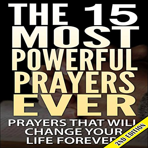 The 15 Most Powerful Prayers Ever (2nd Edition) audiobook cover art