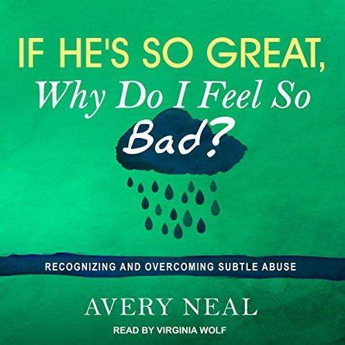 If He's So Great, Why Do I Feel So Bad? audiobook cover art