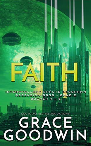 Faith: Ascension-Saga: Bücher 4-6 (Band 2) (Interstellare Bräute Programm: Ascension-Saga 11)