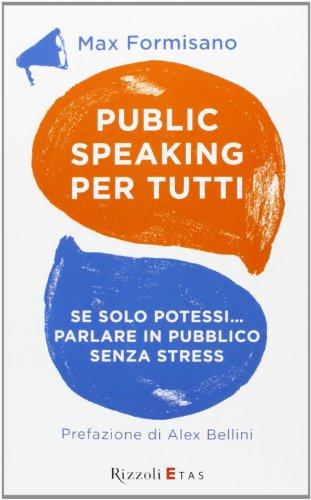 Public speaking per tutti. Se solo potessi... parlare in pubblico senza stress