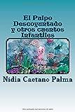 El Pulpo Descoyuntado y otros cuentos Infantiles: Historias que salen del corazón, dando vida y color al imaginario dormido