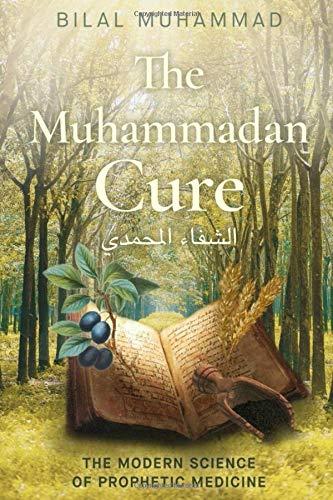 The Muhammadan Cure: The Modern Science of Prophetic Medicine
