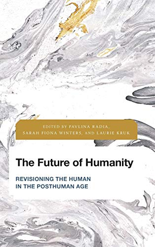 The Future of Humanity: Revisioning the Human in the Posthuman Age