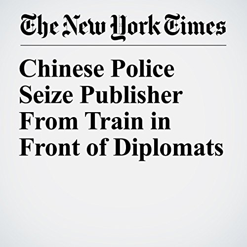 Chinese Police Seize Publisher From Train in Front of Diplomats copertina
