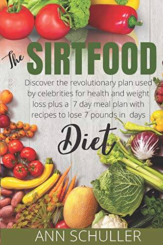 The Sirtfood Diet: Discover the Revolutionary diet used by Celebrities for health and Weight loss plus a 7-day meal plan and recipes to lose 7 pounds in 7 days.