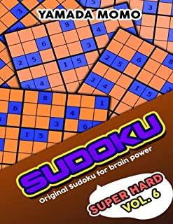 Sudoku Super Hard: Original Sudoku For Brain Power Vol. 6: Include 500 Puzzles Super Hard Level Plus Printable Version (Super Hard Level Original Sudoku For Brain Power) (Volume 6)
