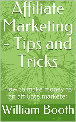 Affiliate Marketing - Tips and Tricks : How to make money as an affiliate marketer (English Edition)