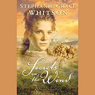 Secrets on the Wind     The Pine Ridge Portraits, Book 1              By:                                                                                                                                 Stephanie Grace Whitson                               Narrated by:                                                                                                                                 Ruth Ann Phimister                      Length: 14 hrs and 25 mins     84 ratings     Overall 4.0