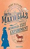 Doktor Maxwells skurriles Zeitexperiment:  von Jodi Taylor