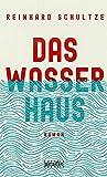 Das Wasserhaus: Roman von Reinhard Schultze