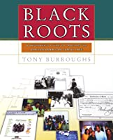 Black Roots: A Beginners Guide To Tracing The African American Family Tree