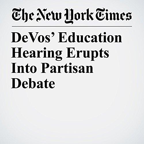 DeVos' Education Hearing Erupts Into Partisan Debate audiobook cover art