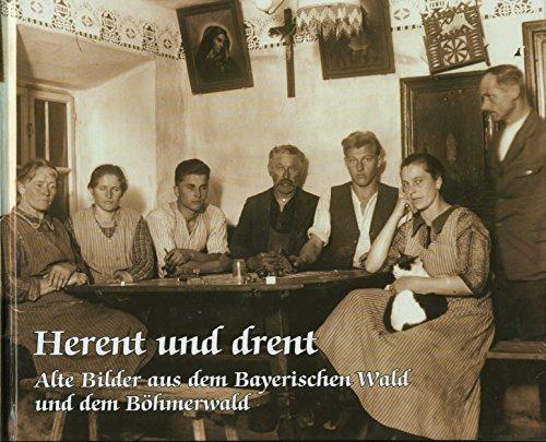 Herent und drent: Alte Bilder aus dem Bayerischen Wald und dem Böhmerwald