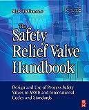 The Safety Relief Valve Handbook: Design and Use of Process Safety Valves to ASME and International Codes and Standards (Butterworth-Heinemann/IChemE)
