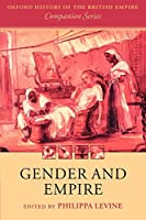 Gender and Empire (Oxford History of the British Empire Companion Series) (The Oxford History of the British Empire Companion)