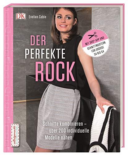Der perfekte Rock: Schnitte kombinieren - über 200 individuelle Modelle nähen. Mit 360°-App und Schnittmustern in Originalgröße für Größe 34 bis 54