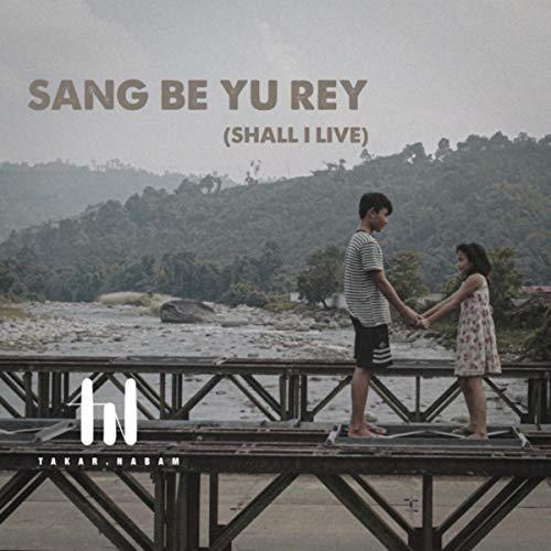 Sang Be Yu Rey (Shall I Live)