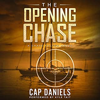 The Opening Chase: A Chase Fulton Novel      Chase Fulton Series              By:                                                                                                                                 Cap Daniels                               Narrated by:                                                                                                                                 Kyle Tait                      Length: 10 hrs and 18 mins     109 ratings     Overall 4.2