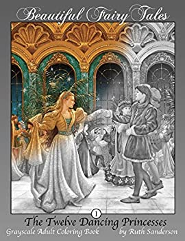 The Twelve Dancing Princesses  Grayscale Adult Coloring Book  Beautiful Fairy Tales   Volume 1