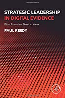 Strategic Leadership in Digital Evidence: What Executives Need to Know