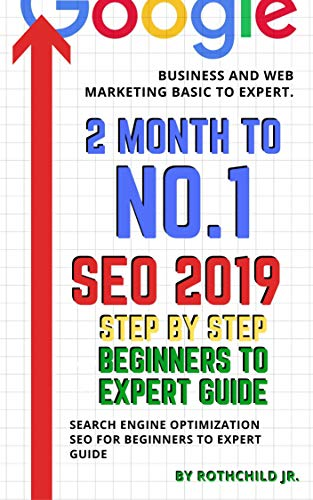 2 Month to No.1 SEO 2019 Secrets Step by Step Beginners to expert Guide : Search Engine Optimization SEO for Beginners to expert Guide Business and Web Marketing Basic to expert. (English Edition)