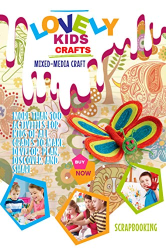 Lovely Kids Crafts: More Than 100 Activities For Kids Of All Grades To Make, Develop, Plan, Discover, And Share (English Edition)