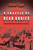 A Traffic of Dead Bodies: Anatomy And Embodied Social Identity In Nineteenth-Century America