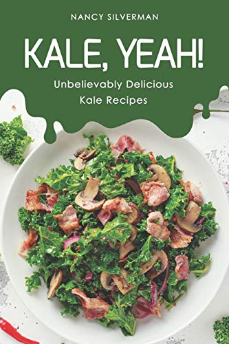 Kale, Yeah!: Unbelievably Delicious Kale Recipes