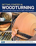 Getting Started in Woodturning: 18 Practical Projects & Expert Advice on Safety, Tools & Techniques (The American Association of Woodturners Official Guide)