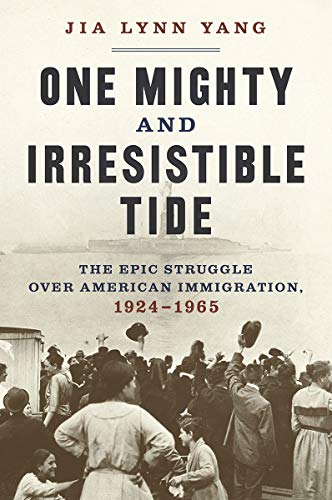 Image of One Mighty and Irresistible Tide: The Epic Struggle Over American Immigration, 1924-1965