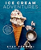 Ice Cream Adventures: More Than 100 Deliciously Different Recipes: A Cookbook