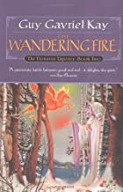 By Guy Gavriel Kay - The Wandering Fire (The Fionavar Tapestry, Book 2)