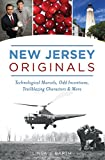 New Jersey Originals: Technological Marvels, Odd Inventions, Trailblazing Characters and More...