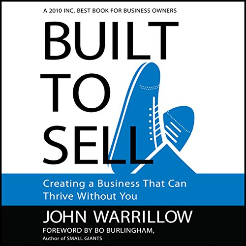 Built to Sell     Creating a Business That Can Thrive Without You              By:                                                                                                                                 John Warrillow                               Narrated by:                                                                                                                                 Erik Synnestvedt                      Length: 4 hrs and 24 mins     1,290 ratings     Overall 4.6