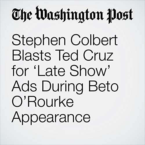 Stephen Colbert Blasts Ted Cruz for 'Late Show' Ads During Beto O'Rourke Appearance copertina