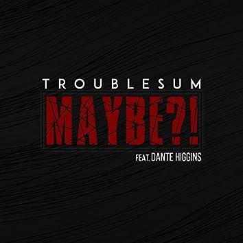 Maybe (feat. Dante Higgins)