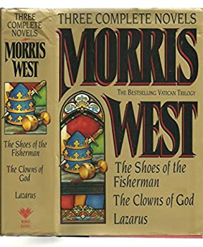 Morris West  Three Complete Novels   The Shoes of the Fisherman/the Clowns of God/Lazarus by Morris L West  1-Sep-1993  Hardcover