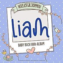 Herzlich Willkommen Liam - Baby Buch und Album: Personalisiertes Babybuch und Babyalbum, Geschenk zu Schwangerschaft und Geburt, Baby Name auf dem Cover (German Edition)