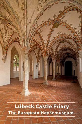 Lübeck Castle Friary: The European Hansemuseum (DKV-Kunstführer, Band 682)