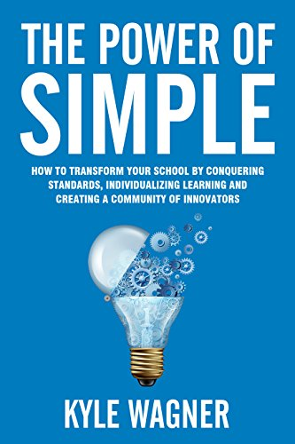 The Power of Simple: Transform your school by conquering the standards, individualizing learning, and creating a community of innovators (English Edition)