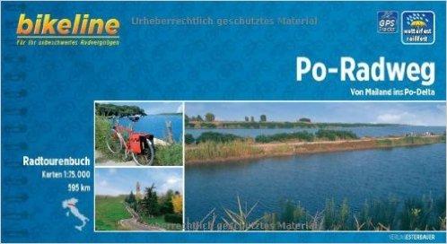 bikeline-Radtourenbuch: Po-Radweg: Von Mailand ins Po-Delta. 1:75.000, 595 km, wetterfest/rei§fest, GPS-Tracks Download ( 2012 )