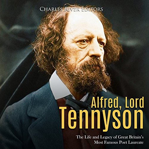 Alfred, Lord Tennyson: The Life and Legacy of Great Britain's Most Famous Poet Laureate audiobook cover art