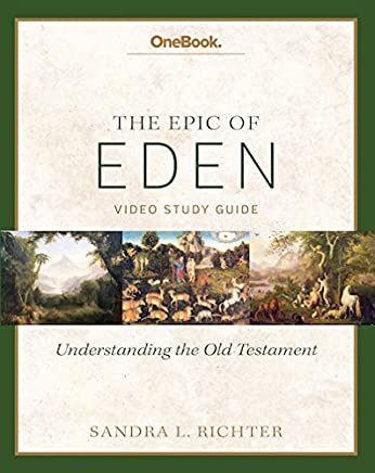 Epic of Eden: Understanding the Old Testament Study Guide by Sandra Richter (2014-11-06)