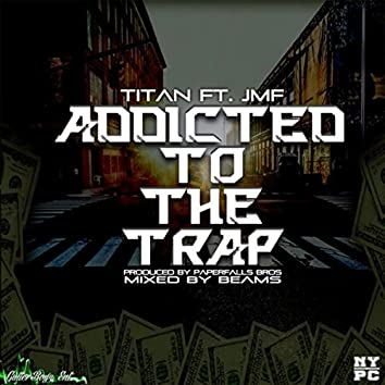 Addicted to the Trap (feat. JMF)