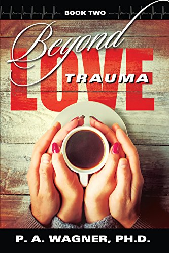 Book: Beyond Love Trauma by Dr. Paul A. Wagner
