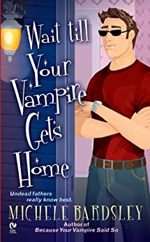 Wait Till Your Vampire Gets Home (Broken Heart Book 4) by [Michele Bardsley]