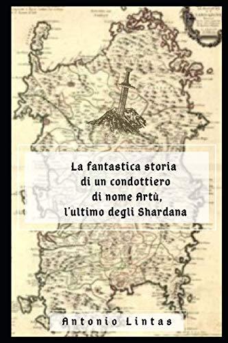 La fantastica storia di un condottiero di nome Artù, l'ultimo degli Shardana